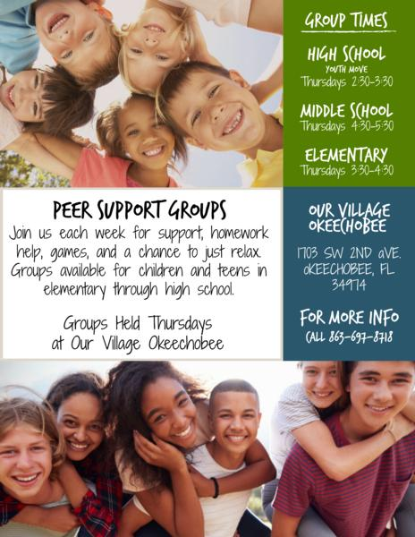 Peer Support Groups! Join us each week for support, homework help, games, and a chance to just relax. Group times - All groups meet on thursdays - Elementary 3:30-4:30, Middle School 4:30-5:30, High School 2:30-3:30. Located at Our Village Okeechobee - 1703 SW 2nd Ave. Okeechobee, FL 34974. For more info call 863-462-5000 Ext. 1039