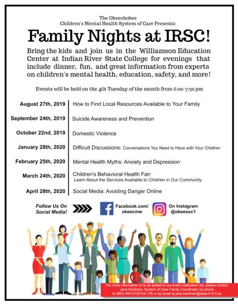 Family Night at IRSC. Bring the kids and join us in the Williamson Education Center at IRSC for evenings that include dinner, fun, and great information from experts on children's mental health, education, safety, and more! Events will be held the 4th Tuesday of the month from 6:00-7:30 pm. August 27th - How to find local resources available to your family. September 24th - Suicide Awareness and prevention. October 22nd - Domestic Violence. January 28th - Difficult Discussions: Conversations you need to have with your children. February 25th - Mental Health Myths: Anxiety and Depression. March 24th - Children's Behavioral Health Fair: Learn about the services available to children in our community. April 28th - Social Media: Avoiding danger online